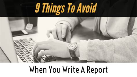 9 Things To Avoid When You Write A Report   Writers Write
